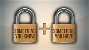 2-Factor Authentication - Something you know + Something you have